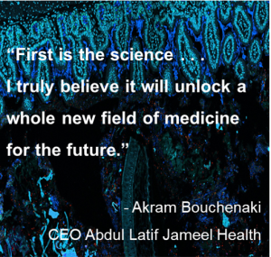 """""""First is the science . . .  I truly believe it will unlock a whole new field of medicine for the future."""" - Akram Bouchenaki, CEO Abdul Latif Jameel Health."""